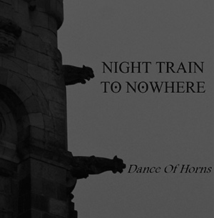 Night Train To Nowhere - Dance Of Horns