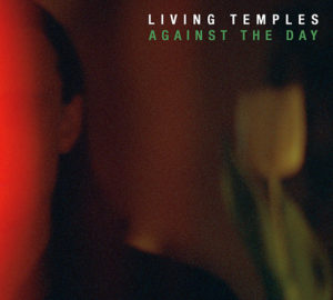 Living Temples - Against the Day