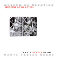 Museum Of Devotion - Wants Versus Needs