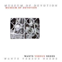Museum Of Devotion - Wants Versus Needs