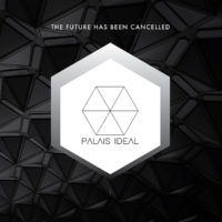 Palais Ideal - The Future Has Been Cancelled