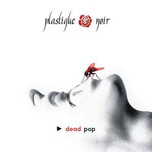 Plastique Noir - Dead Pop