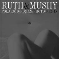 Ruth & Mushy - Polaroïd​/​Roman​/​Photo​/​Remix