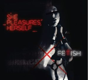 SHE PLEASURES HERSELF - FETISH