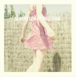 Seventeen At This Time - Everything I Touch Goes Wrong