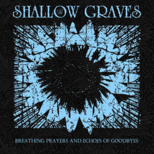The Shallow Graves - Breathing Prayers And Echoes Of Goodbyes