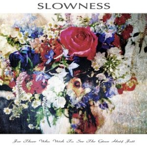 Slowness - For Those Who Wish To See The Glass Half Full