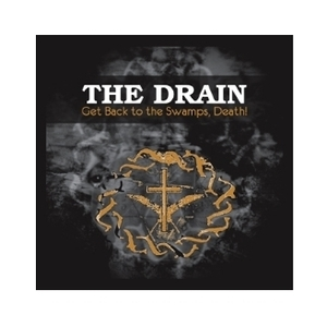 The Drain - Get Back To The Swamps