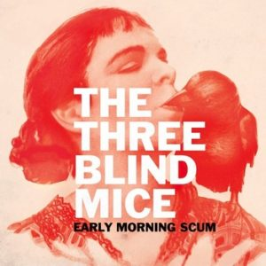 The Three Blind Mice - Early Morning Scum