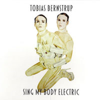 Tobias Bernstrup - Sing My Body Electric
