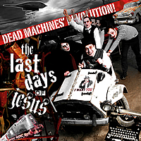 The Last Days of Jesus - Dead Machines' Revolution!
