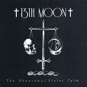 13th Moon - The Phantoms / Violet Calm