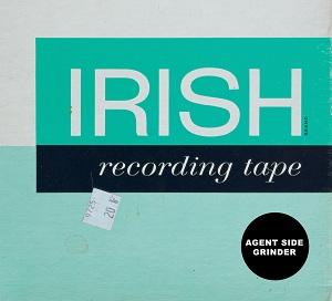 Agent Side Grinder - Irish Recording Tape