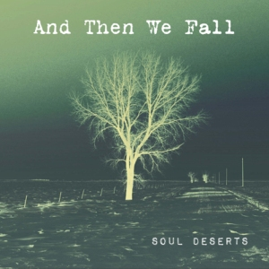 And Then We Fall - Soul Deserts