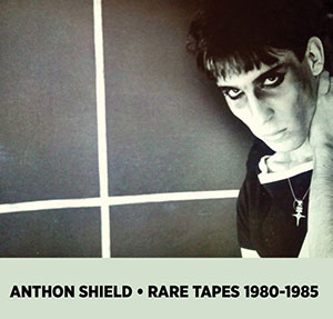 Anthon Shield - Rare Tapes 1980-1985