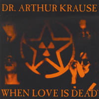 Dr. Arthur Krause - When Love Is Dead