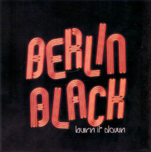 Berlin Black - Burn It Down