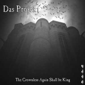 Das Projekt - The Crownless Again Shall be King
