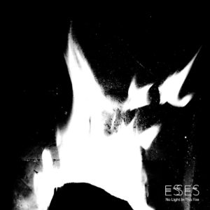 Esses - No Light In This Fire