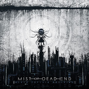 Mist Of Dead End - Never Explain Anything