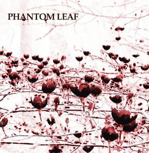 Phantom Leaf - Phantom Leaf