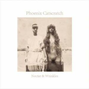 Phoenix Catscratch - Nectars & Wrinkles