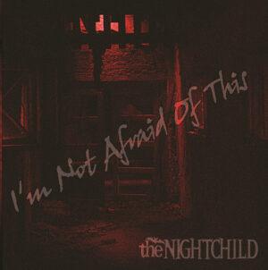 the NIGHTCHILD - I'm Not Afraid Of This