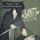 Murnau's Playhouse - Sanity Show
